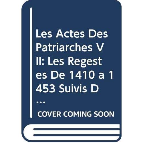 Les Actes Des Patriarches VII: Les Regestes De 1410 a 1453 Suivis Des Tables Generales Des Fascicules I-vii