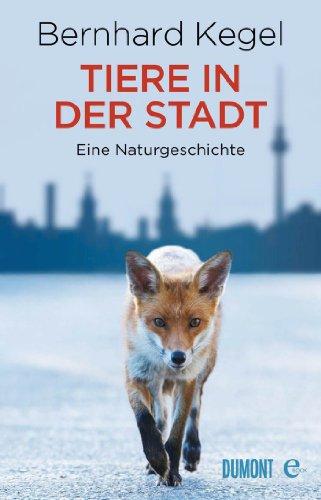 Tiere in der Stadt: Eine Naturgeschichte -