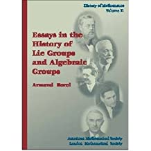 [( Essays in the History of Lie Groups and Algebraic Groups * * )] [by: Armand Borel] [Aug-2001]
