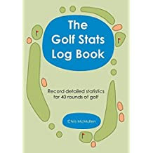 The Golf Stats Log Book: Record Detailed Statistics For 40 Rounds Of Golf by Chris McMullen (2008-08-15)