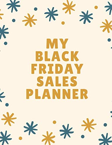 My Black Friday Sales Planner: Black Friday Cyber Monday Planner Book: Shopping Deals | Coupons to Use | Game Plan Strategy | Wish List | Store Hours ... | Fourth Thursday November | Thanksgiving Fun