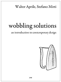 Wobbling Solutions - an introduction to contemporary design (English Edition) di [Aprile, Walter]