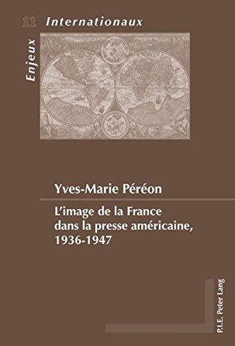 L'image De La France Dans La Presse Americaine, 1936-1947 par Yves-Marie Pereon