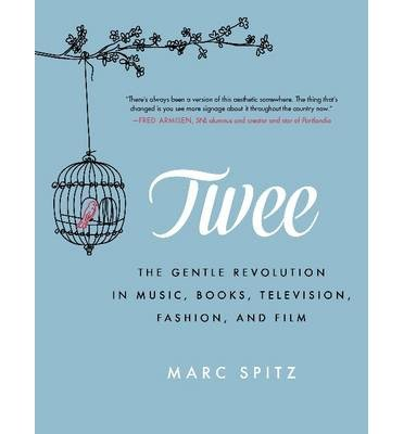 twee-the-gentle-revolution-in-music-books-television-fashion-and-film-author-marc-spitz-published-on