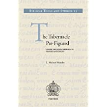 The Tabernacle Pre-Figured: Cosmic Mountain Ideology in Genesis and Exodus (Biblical Tools and Studies, Band 15)