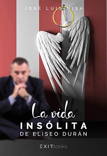 LA VIDA INSÓLITA DE ELISEO DURÁN por José Luis Nisa
