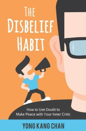 The Disbelief Habit: How to Use Doubt to Make Peace with Your Inner Critic: Volume 2 (Self-Compassion)