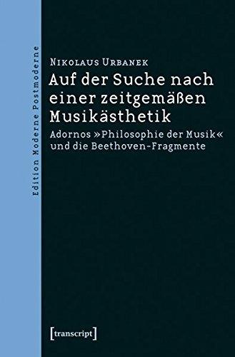 Auf der Suche nach einer zeitgemäßen Musikästhetik: Adornos »Philosophie der Musik« und die Beethoven-Fragmente (Edition Moderne Postmoderne) by Nikolaus Urbanek (2010-06-01)