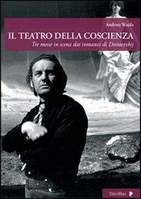 Il teatro della coscienza. Tre messe in scena dai romanzi di Dostoevskij