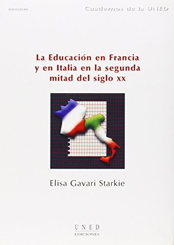 La Educación En Francia y En Italia En La Segunda Mitad Del Siglo XX (CUADERNOS UNED) por Elisa GAVARI STARKIE