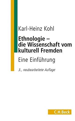Ethnologie - die Wissenschaft vom kulturell Fremden: Eine Einführung (C. H. Beck Studium)