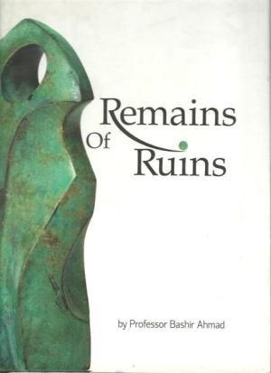 Remains of Ruins [Hardcover] [Jan 01, 2011] Professor Bashir Ahmad [Paperback] [Jan 01, 2017] Professor Bashir Ahmad