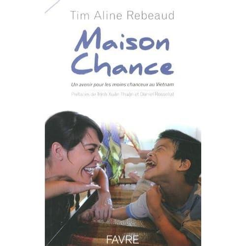 Maison Chance - Un avenir pour les moins chanceux au Vietnam de Tim aline Rebeaud (10 octobre 2013) Broché