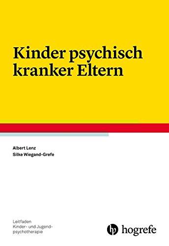 Kinder psychisch kranker Eltern (Leitfaden Kinder- und Jugendpsychotherapie)