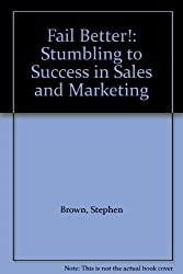Fail Better!: Stumbling to Success in Sales and Marketing