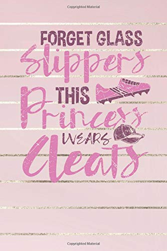 Forget Glass Slippers This Princess wears Cleats: Lined Journal Lined Notebook 6x9 110 Pages Ruled