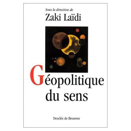 Géopolitique du sens de Zaki Laïdi (17 août 1998) Broché