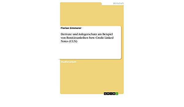 derivate und anlegerschutz am beispiel von bonittsanleihen bzw credit linked notes cln ebook florian simmerer amazonde kindle shop - Derivate Beispiel