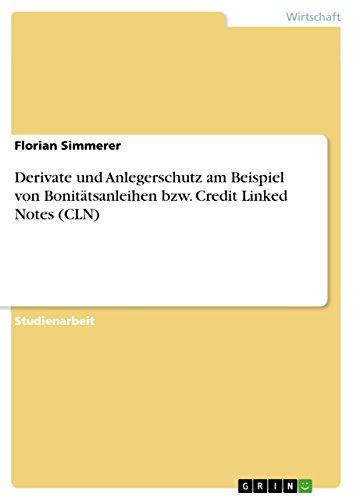 Derivate und Anlegerschutz am Beispiel von Bonitätsanleihen bzw. Credit Linked Notes (CLN)