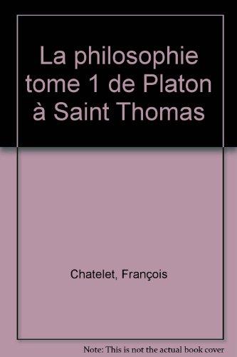 LA PHILOSOPHIE. : Tome 1, de Platon à Saint-Thomas