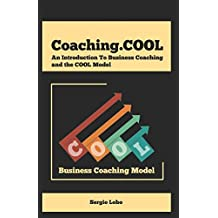 Coaching.COOL: An Introduction to Business Coaching and the COOL Model (COOL.Coach, Band 1)