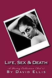 Life, Sex & Death - A Poetry Collection (Vol 1)