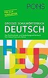 PONS Großes Schulwörterbuch Deutsch: Das Rechtschreib- und Bedeutungswörterbuch. Von Klasse 5 bis zum Abitur für alle Schularten - J W von Goethe