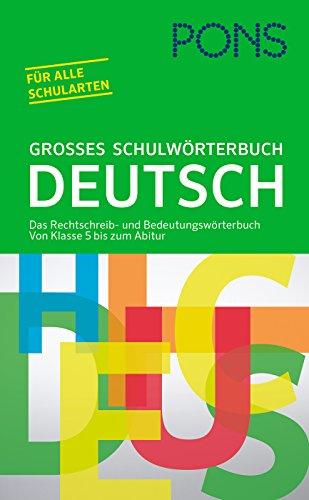 PONS Großes Schulwörterbuch Deutsch: Das Rechtschreib- und Bedeutungswörterbuch. Von Klasse 5 bis zum Abitur für alle Schularten