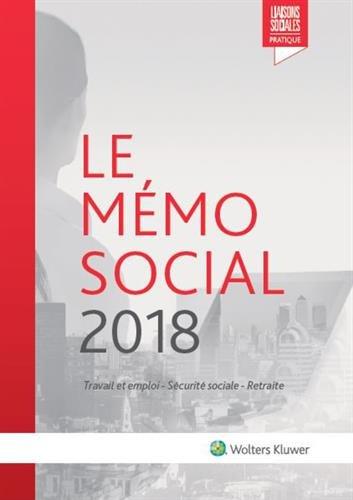 Le Mémo Social 2018: Travail et emploi - Sécurité sociale - Retraite par Anaïs Renaud