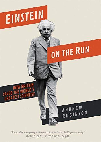 Einstein on the Run - How Britain Saved the World`s Greatest Scientist