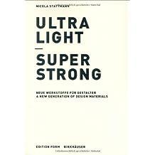 Ultra Light - Super Strong. Neue Werkstoffe für Gestalter / A New Generation of Design Materials: Neue Werkstoffe Fur Gestalter / A New Generation of Design Materials