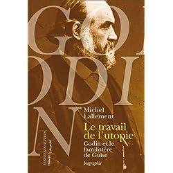Le Travail de l'utopie: Godin et le Familistère de Guise. Biographie
