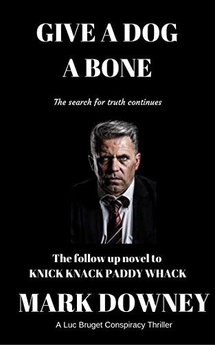 GIVE A DOG A BONE: A Luc Bruget Conspiracy Thriller