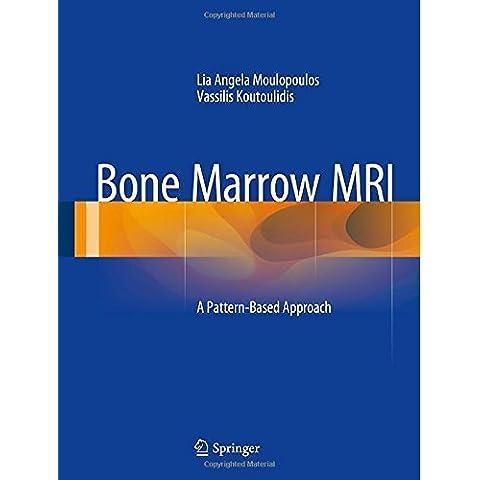 Bone Marrow MRI: A Pattern-Based Approach 2015 Edition by Moulopoulos, Lia Angela, Koutoulidis, Vassilis (2014) (Patterns Bone)