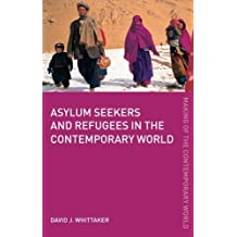 Asylum Seekers and Refugees in the Contemporary World (The Making of the Contemporary World) by David J. Whittaker (2005-12-18)