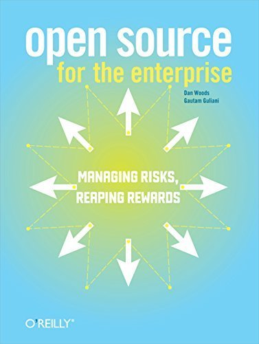 Open Source for the Enterprise: Managing Risks, Reaping Rewards 1st edition by Woods, Dan, Guliani, Gautam (2005) Paperback