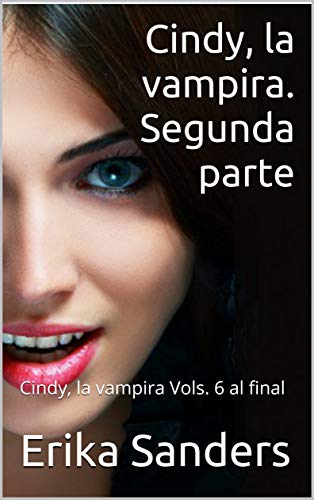 Cindy, la vampira. Segunda parte: Cindy, la vampira Vols. 6 al final