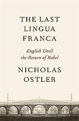 The Last Lingua Franca: English Until the Return of Babel by Nicholas Ostler (2010-11-04)