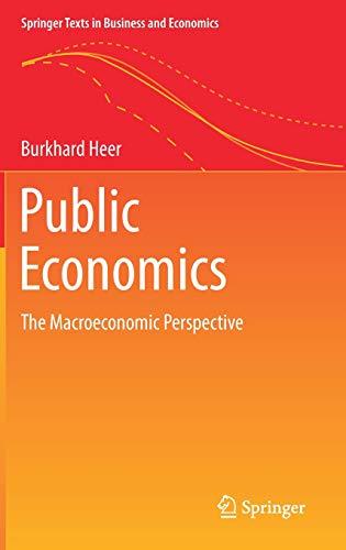 Public Economics: The Macroeconomic Perspective (Springer Texts in Business and Economics)