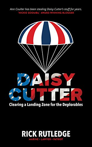 Daisy Cutter: Clearing a Landing Zone for the Deplorables (English Edition) Daisy Cutter