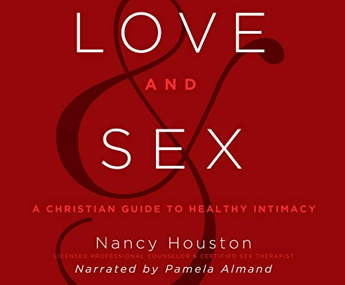 Love and Sex: A Christian Guide to Healthy Intimacy (Ehe Sex Christian)