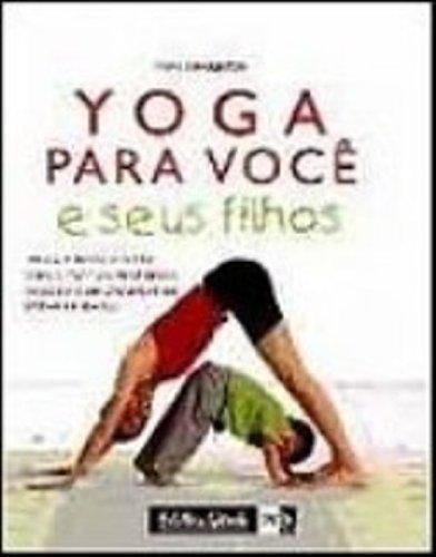 Yoga Para Você E Seus Filhos (Em Portuguese do Brasil)