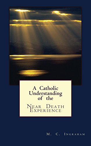 A Catholic Understanding of the Near Death Experience (English Edition) (Ingraham M)