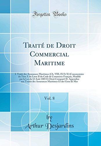 Traité de Droit Commercial Maritime, Vol. 8: I. Traité Des Assurances Maritimes (Ch. VIII, IX Et X) (Commentaire Du Titre X Du Livre II Du Code de ... Droit Comparé) II. Appendice Aux Traités Des
