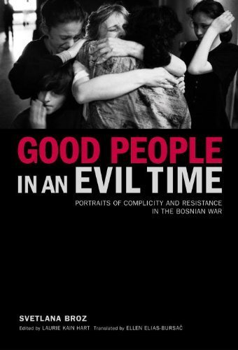 Good People in an Evil Time (Ethnographies of the Present Series) by Svetlana Broz (2004-02-17)