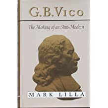 G.B.Vico: The Making of an Anti-modern by Mark Lilla (1993-05-18)