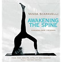Awakening the Spine: Yoga for Health, Vitality and Energy by Vanda Scaravelli 2nd (second) Revised Edition (2011)