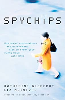 Spychips: How Major Corporations and Government Plan to Track Your Every Move with RFID by [Albrecht, Katherine, McIntyre, Liz]