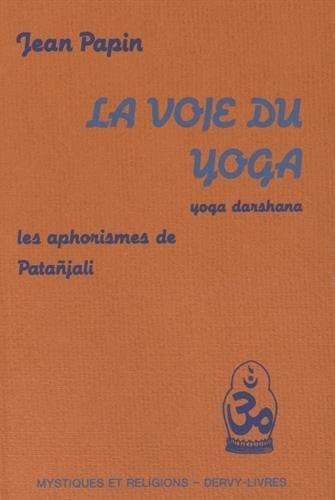 La voie du yoga : Yoga Darshana, les aphorismes de Patañjali