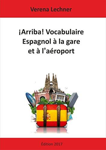 Descargar Libro ¡Arriba! Vocabulaire Espagnol à la gare et à l'aéroport de Verena Lechner